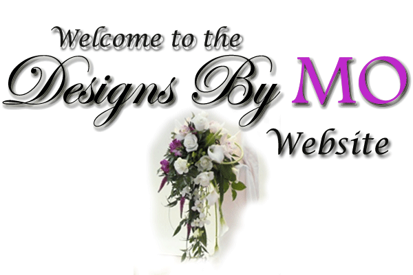 Image link of the words 'Welcome to the Designs  By Mo Website' with image of a bouquet